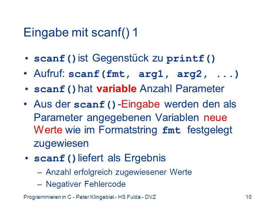 Programmieren in C - Peter Klingebiel - HS Fulda - DVZ10 Eingabe mit scanf() 1 scanf() ist Gegenstück zu printf() Aufruf: scanf(fmt, arg1, arg2,...) s
