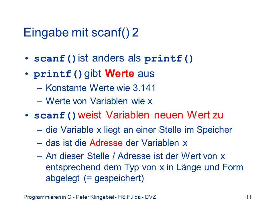 Programmieren in C - Peter Klingebiel - HS Fulda - DVZ11 Eingabe mit scanf() 2 scanf() ist anders als printf() printf() gibt Werte aus –Konstante Wert