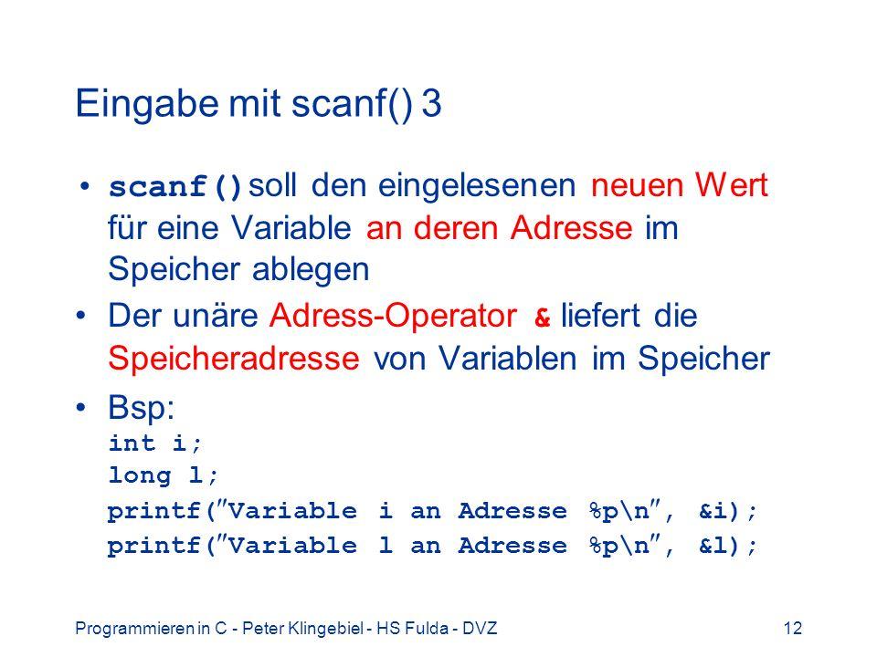 Programmieren in C - Peter Klingebiel - HS Fulda - DVZ12 Eingabe mit scanf() 3 scanf() soll den eingelesenen neuen Wert für eine Variable an deren Adr