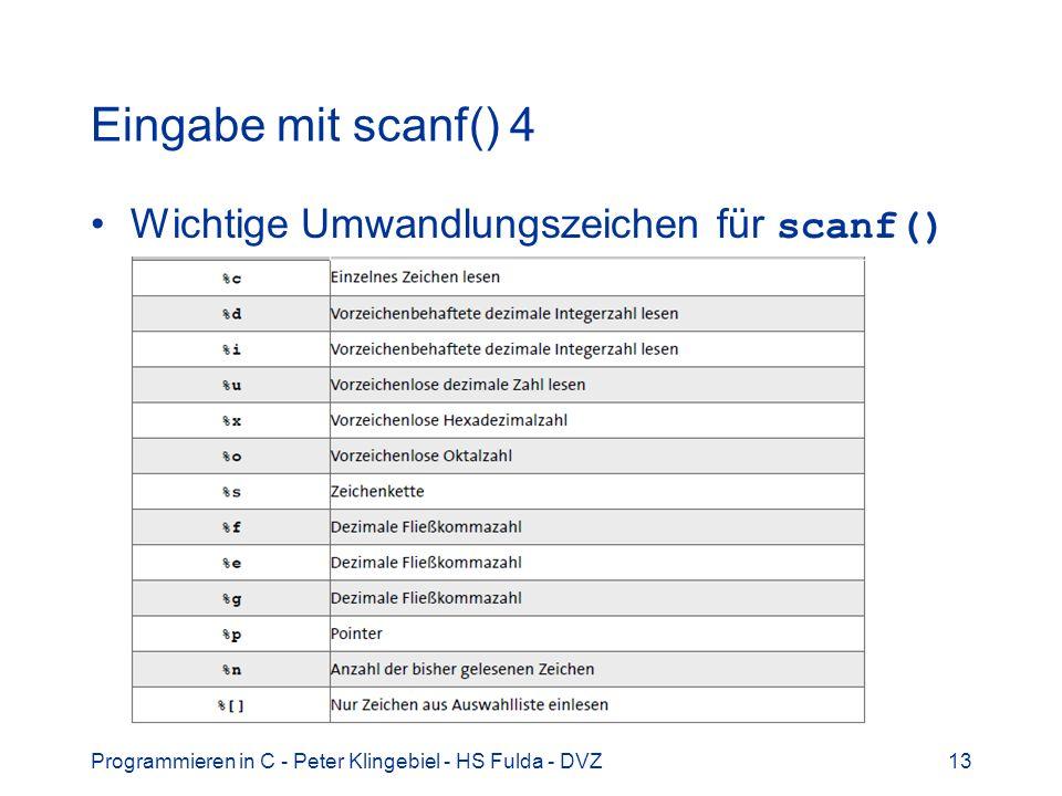 Programmieren in C - Peter Klingebiel - HS Fulda - DVZ13 Eingabe mit scanf() 4 Wichtige Umwandlungszeichen für scanf()