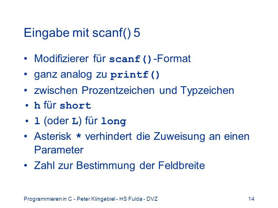 Programmieren in C - Peter Klingebiel - HS Fulda - DVZ14 Eingabe mit scanf() 5 Modifizierer für scanf() -Format ganz analog zu printf() zwischen Proze