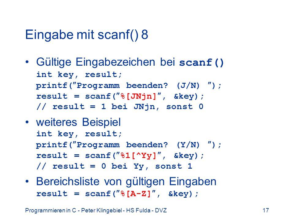 Programmieren in C - Peter Klingebiel - HS Fulda - DVZ17 Eingabe mit scanf() 8 Gültige Eingabezeichen bei scanf() int key, result; printf( Programm be