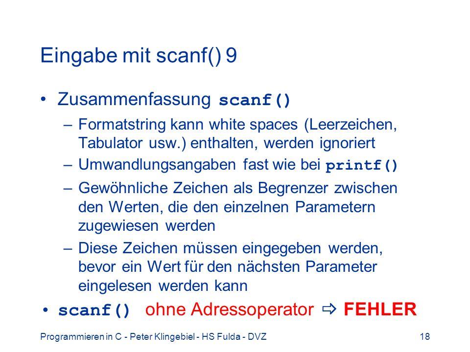 Eingabe mit scanf() 9 Zusammenfassung scanf() –Formatstring kann white spaces (Leerzeichen, Tabulator usw.) enthalten, werden ignoriert –Umwandlungsan