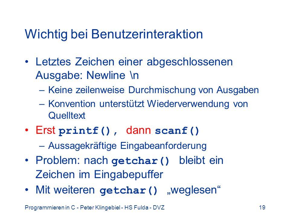 Wichtig bei Benutzerinteraktion Letztes Zeichen einer abgeschlossenen Ausgabe: Newline \n –Keine zeilenweise Durchmischung von Ausgaben –Konvention un