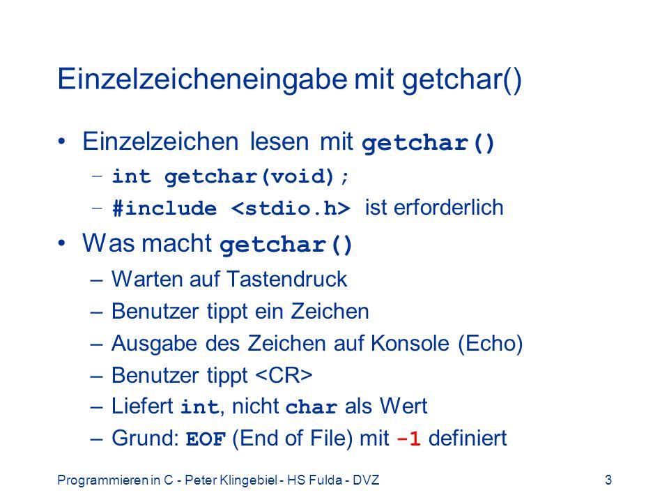Programmieren in C - Peter Klingebiel - HS Fulda - DVZ3 Einzelzeicheneingabe mit getchar() Einzelzeichen lesen mit getchar() –int getchar(void); –#inc