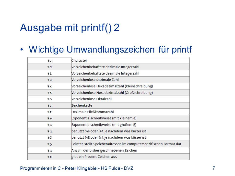 Eingabe mit scanf() 9 Zusammenfassung scanf() –Formatstring kann white spaces (Leerzeichen, Tabulator usw.) enthalten, werden ignoriert –Umwandlungsangaben fast wie bei printf() –Gewöhnliche Zeichen als Begrenzer zwischen den Werten, die den einzelnen Parametern zugewiesen werden –Diese Zeichen müssen eingegeben werden, bevor ein Wert für den nächsten Parameter eingelesen werden kann scanf() ohne Adressoperator FEHLER Programmieren in C - Peter Klingebiel - HS Fulda - DVZ18