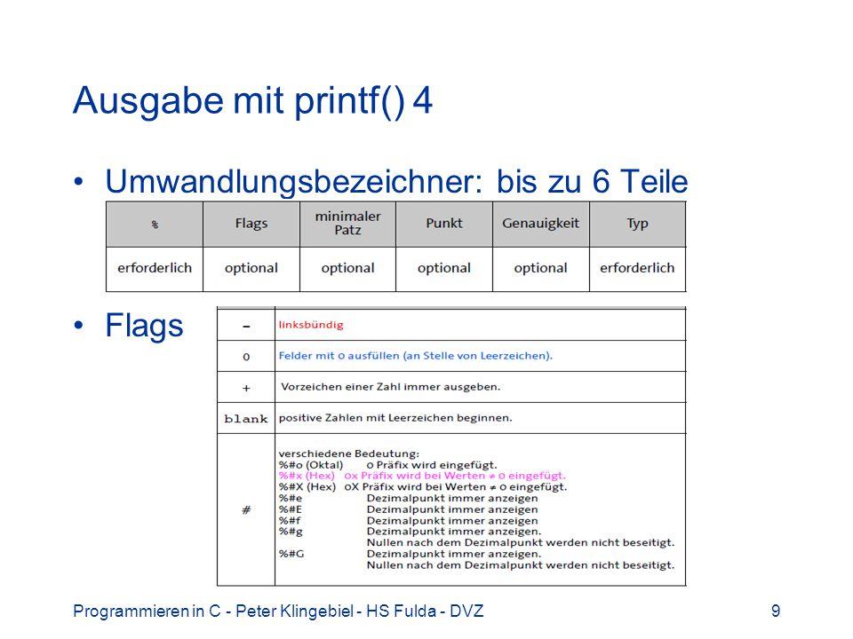 Programmieren in C - Peter Klingebiel - HS Fulda - DVZ10 Eingabe mit scanf() 1 scanf() ist Gegenstück zu printf() Aufruf: scanf(fmt, arg1, arg2,...) scanf() hat variable Anzahl Parameter Aus der scanf() -Eingabe werden den als Parameter angegebenen Variablen neue Werte wie im Formatstring fmt festgelegt zugewiesen scanf() liefert als Ergebnis –Anzahl erfolgreich zugewiesener Werte –Negativer Fehlercode