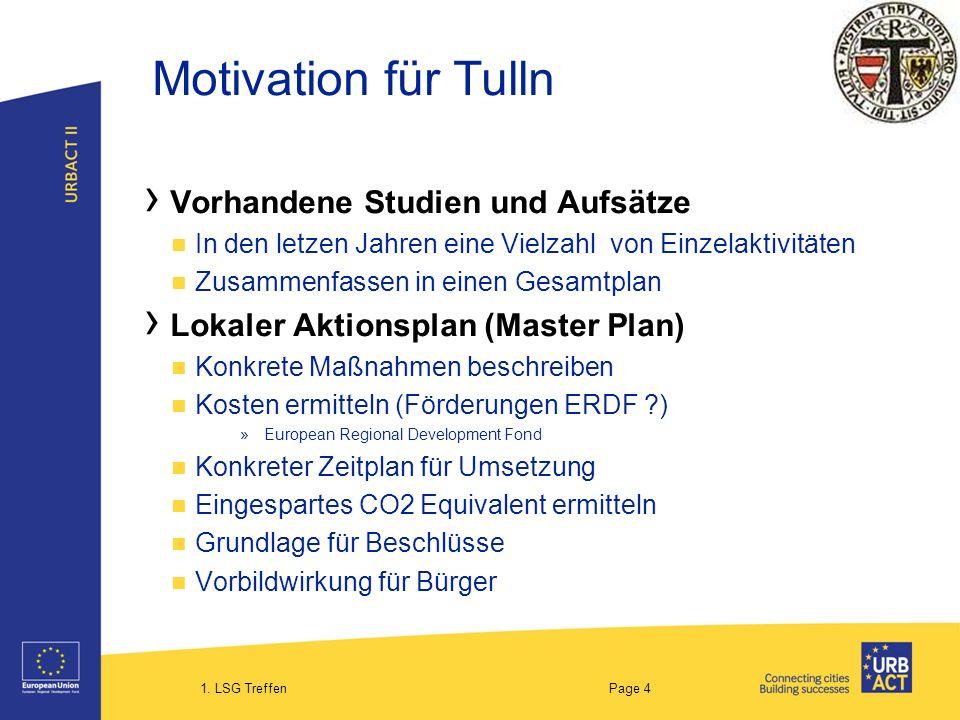 1. LSG Treffen Page 4 Motivation für Tulln Vorhandene Studien und Aufsätze In den letzen Jahren eine Vielzahl von Einzelaktivitäten Zusammenfassen in