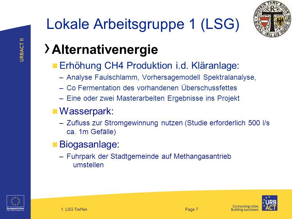 1. LSG Treffen Page 7 Lokale Arbeitsgruppe 1 (LSG) Alternativenergie Erhöhung CH4 Produktion i.d. Kläranlage: –Analyse Faulschlamm, Vorhersagemodell S