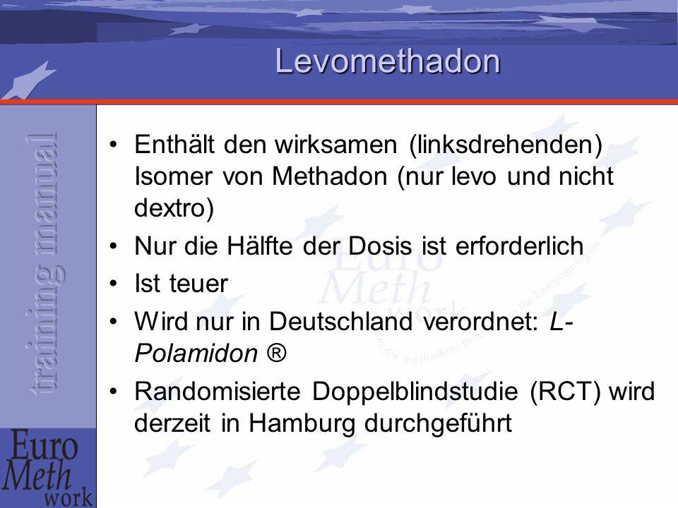 Levomethadon Enthält den wirksamen (linksdrehenden) Isomer von Methadon (nur levo und nicht dextro) Nur die Hälfte der Dosis ist erforderlich Ist teuer Wird nur in Deutschland verordnet: L- Polamidon ® Randomisierte Doppelblindstudie (RCT) wird derzeit in Hamburg durchgeführt