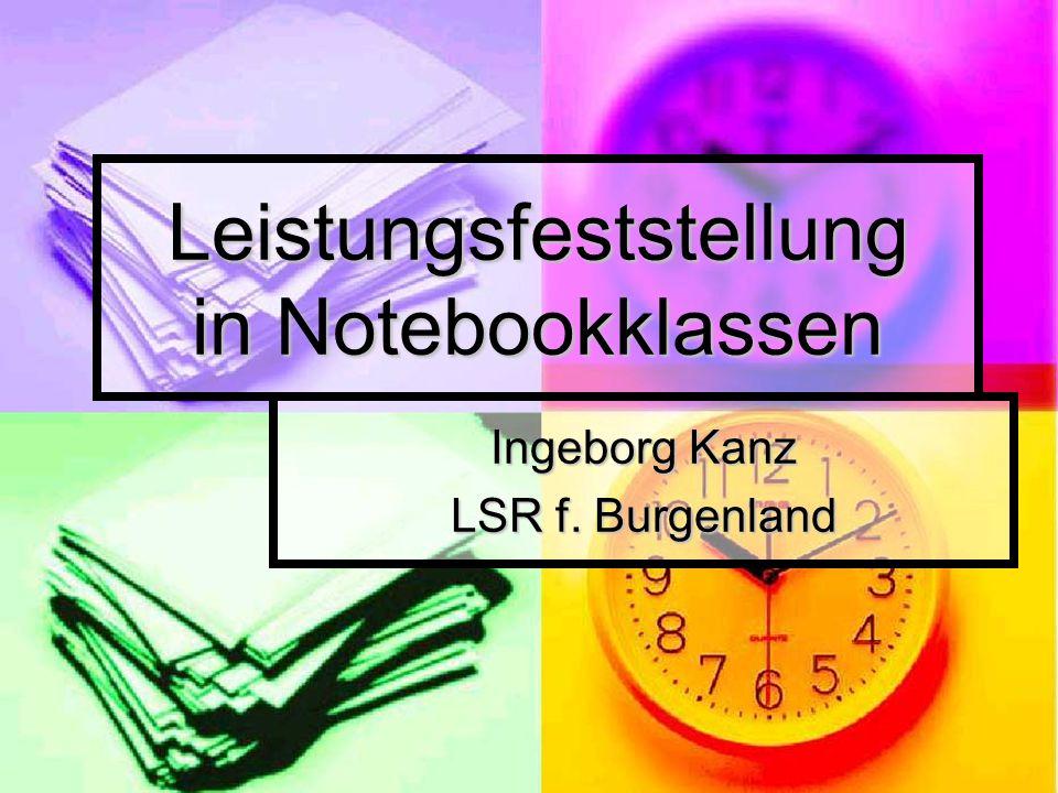 Leistungsfeststellung in Notebookklassen Ingeborg Kanz LSR f. Burgenland