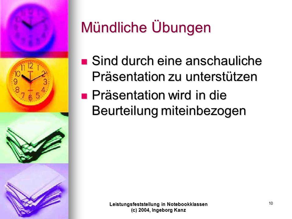 Leistungsfeststellung in Notebookklassen (c) 2004, Ingeborg Kanz 10 Mündliche Übungen Sind durch eine anschauliche Präsentation zu unterstützen Sind d