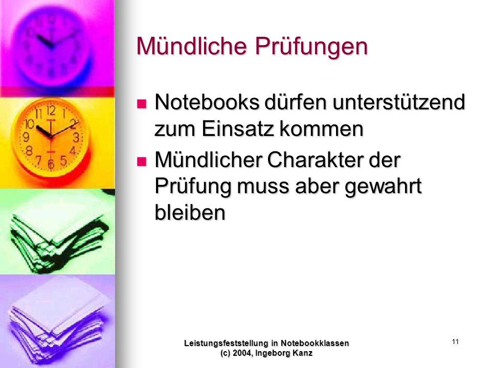 Leistungsfeststellung in Notebookklassen (c) 2004, Ingeborg Kanz 11 Mündliche Prüfungen Notebooks dürfen unterstützend zum Einsatz kommen Notebooks dü