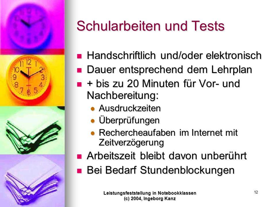 Leistungsfeststellung in Notebookklassen (c) 2004, Ingeborg Kanz 12 Schularbeiten und Tests Handschriftlich und/oder elektronisch Handschriftlich und/