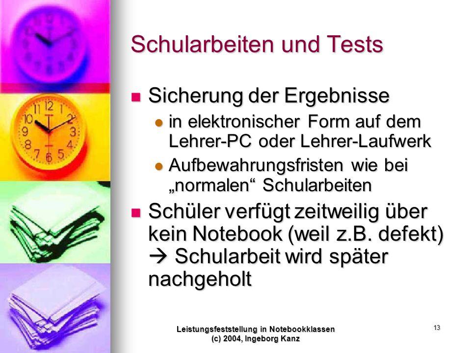 Leistungsfeststellung in Notebookklassen (c) 2004, Ingeborg Kanz 13 Schularbeiten und Tests Sicherung der Ergebnisse Sicherung der Ergebnisse in elekt