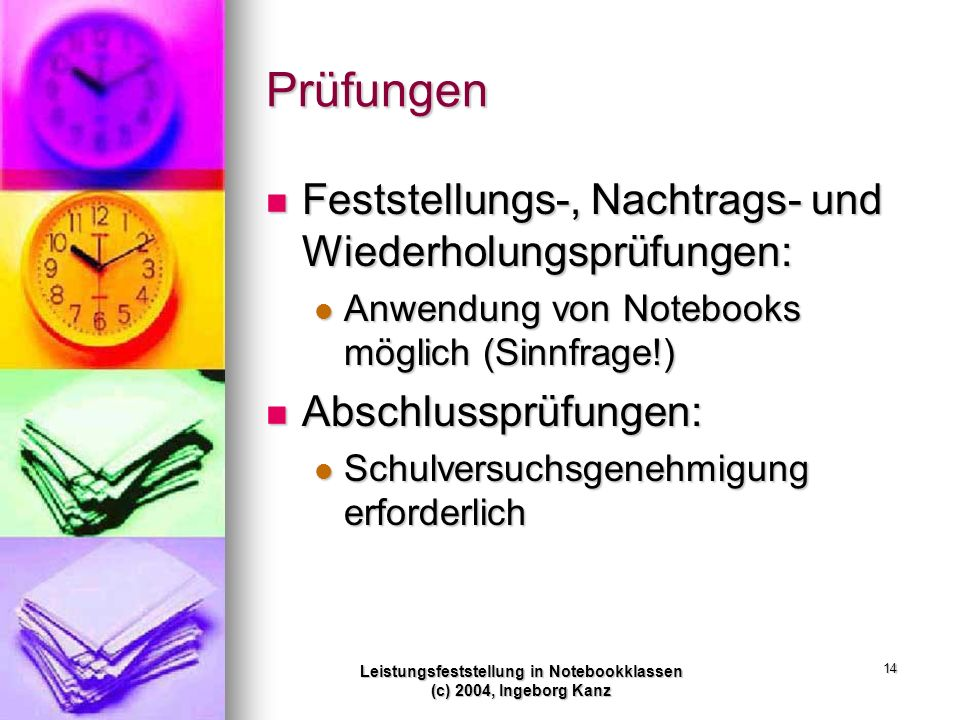Leistungsfeststellung in Notebookklassen (c) 2004, Ingeborg Kanz 14 Prüfungen Feststellungs-, Nachtrags- und Wiederholungsprüfungen: Feststellungs-, N
