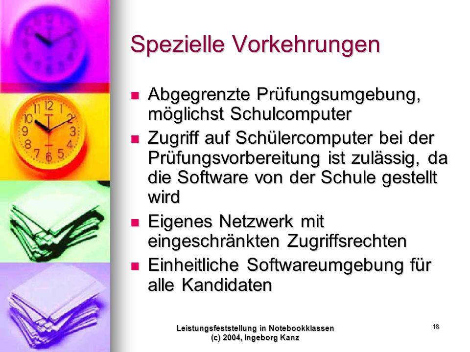 Leistungsfeststellung in Notebookklassen (c) 2004, Ingeborg Kanz 18 Spezielle Vorkehrungen Abgegrenzte Prüfungsumgebung, möglichst Schulcomputer Abgeg