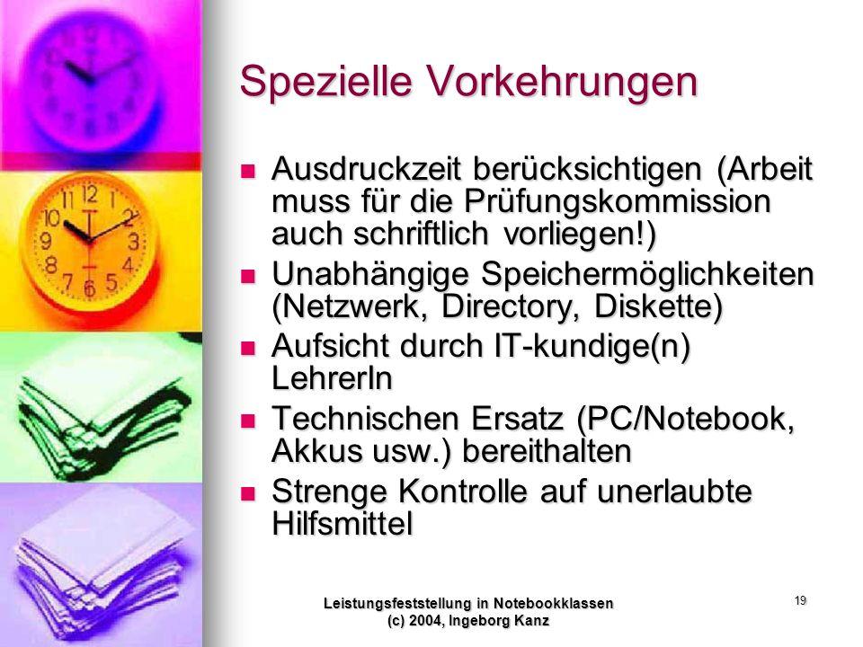 Leistungsfeststellung in Notebookklassen (c) 2004, Ingeborg Kanz 19 Spezielle Vorkehrungen Ausdruckzeit berücksichtigen (Arbeit muss für die Prüfungsk