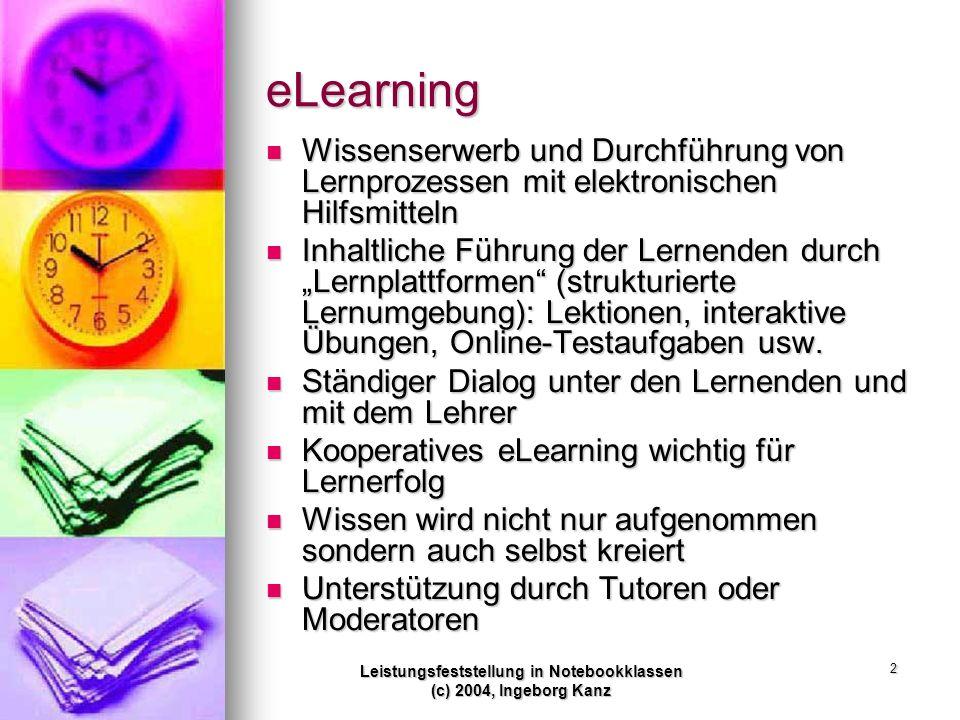 Leistungsfeststellung in Notebookklassen (c) 2004, Ingeborg Kanz 2 eLearning Wissenserwerb und Durchführung von Lernprozessen mit elektronischen Hilfs