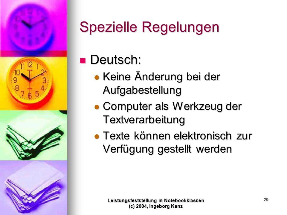 Leistungsfeststellung in Notebookklassen (c) 2004, Ingeborg Kanz 20 Spezielle Regelungen Deutsch: Deutsch: Keine Änderung bei der Aufgabestellung Kein