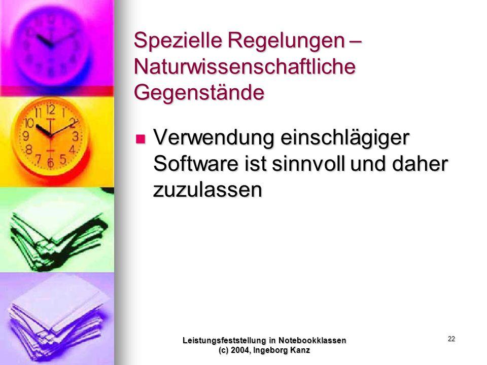 Leistungsfeststellung in Notebookklassen (c) 2004, Ingeborg Kanz 22 Spezielle Regelungen – Naturwissenschaftliche Gegenstände Verwendung einschlägiger