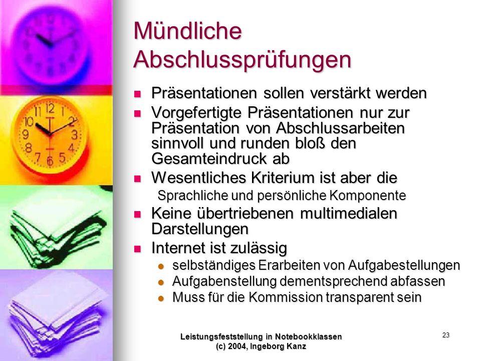 Leistungsfeststellung in Notebookklassen (c) 2004, Ingeborg Kanz 23 Mündliche Abschlussprüfungen Präsentationen sollen verstärkt werden Präsentationen