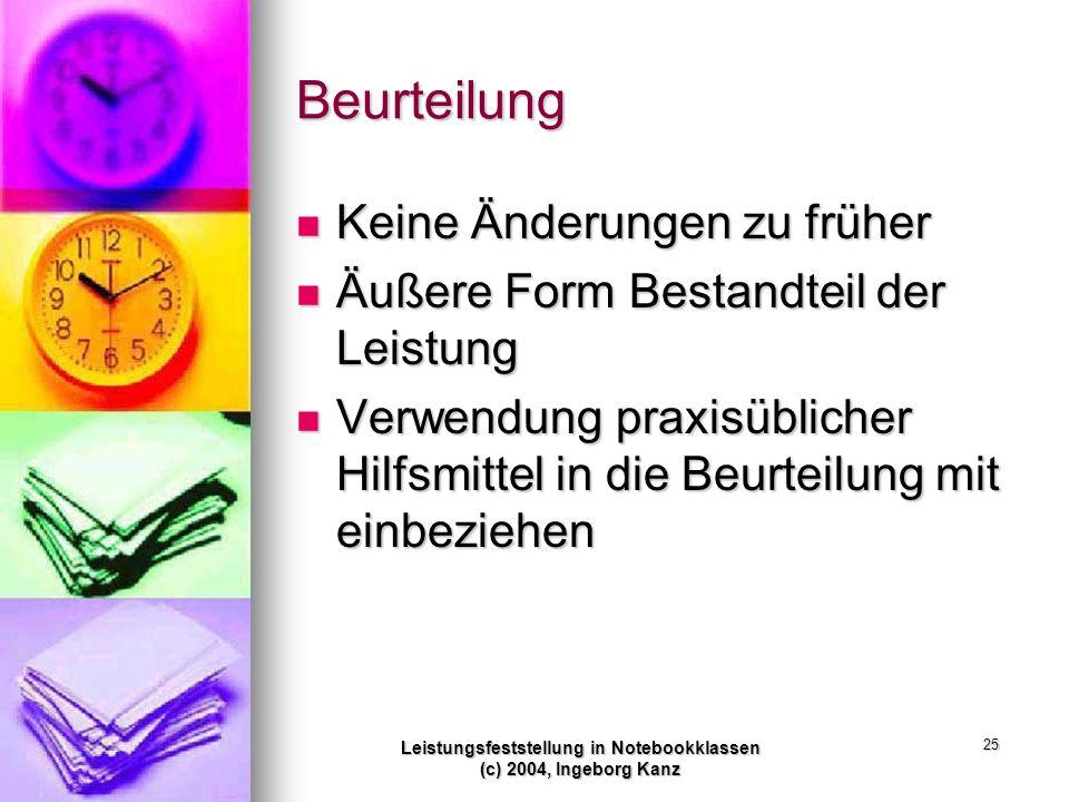 Leistungsfeststellung in Notebookklassen (c) 2004, Ingeborg Kanz 25 Beurteilung Keine Änderungen zu früher Keine Änderungen zu früher Äußere Form Best