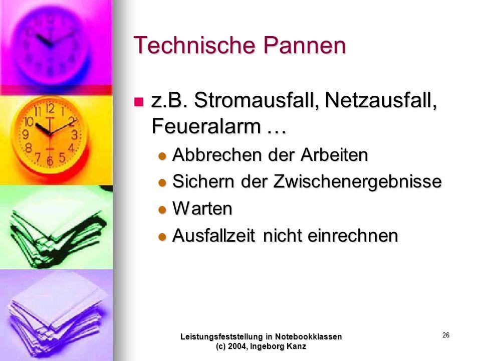 Leistungsfeststellung in Notebookklassen (c) 2004, Ingeborg Kanz 26 Technische Pannen z.B. Stromausfall, Netzausfall, Feueralarm … z.B. Stromausfall,