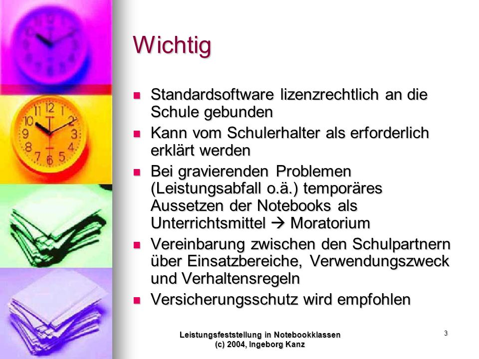 Leistungsfeststellung in Notebookklassen (c) 2004, Ingeborg Kanz 3 Wichtig Standardsoftware lizenzrechtlich an die Schule gebunden Standardsoftware li