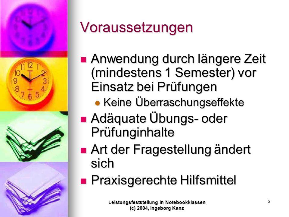 Leistungsfeststellung in Notebookklassen (c) 2004, Ingeborg Kanz 5 Voraussetzungen Anwendung durch längere Zeit (mindestens 1 Semester) vor Einsatz be
