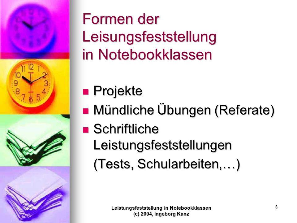 Leistungsfeststellung in Notebookklassen (c) 2004, Ingeborg Kanz 6 Formen der Leisungsfeststellung in Notebookklassen Projekte Projekte Mündliche Übun