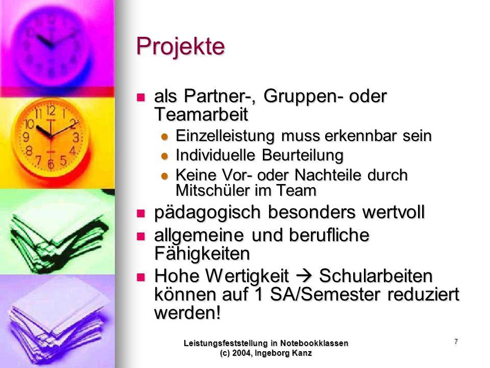 Leistungsfeststellung in Notebookklassen (c) 2004, Ingeborg Kanz 7 Projekte als Partner-, Gruppen- oder Teamarbeit als Partner-, Gruppen- oder Teamarb