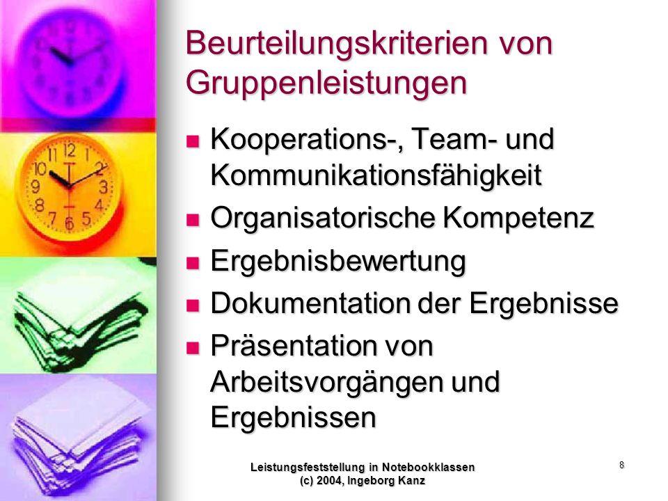 Leistungsfeststellung in Notebookklassen (c) 2004, Ingeborg Kanz 8 Beurteilungskriterien von Gruppenleistungen Kooperations-, Team- und Kommunikations