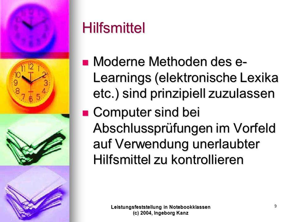 Leistungsfeststellung in Notebookklassen (c) 2004, Ingeborg Kanz 9 Hilfsmittel Moderne Methoden des e- Learnings (elektronische Lexika etc.) sind prin