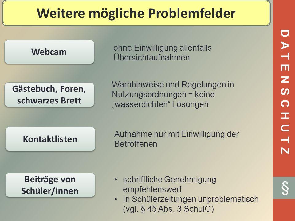 DATENSCHUTZ § Weitere mögliche Problemfelder Webcam Gästebuch, Foren, schwarzes Brett Kontaktlisten Beiträge von Schüler/innen ohne Einwilligung allen
