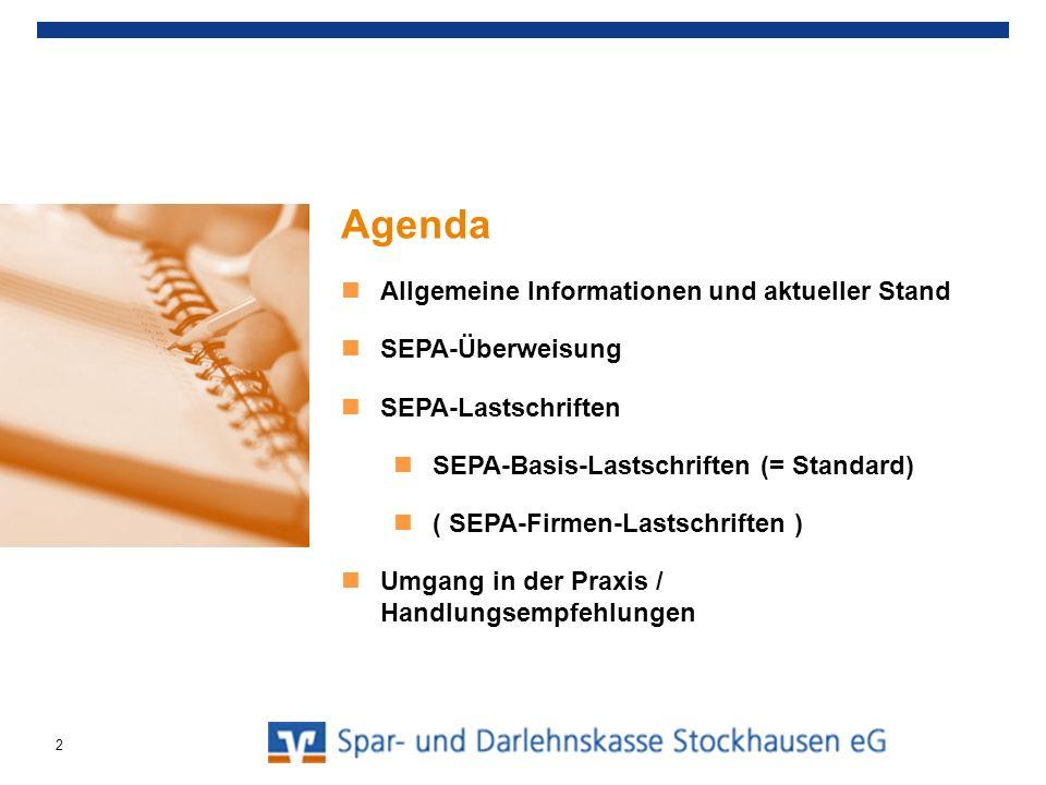 Agenda Allgemeine Informationen und aktueller Stand SEPA-Überweisung SEPA-Lastschriften SEPA-Basis-Lastschriften (= Standard) ( SEPA-Firmen-Lastschrif