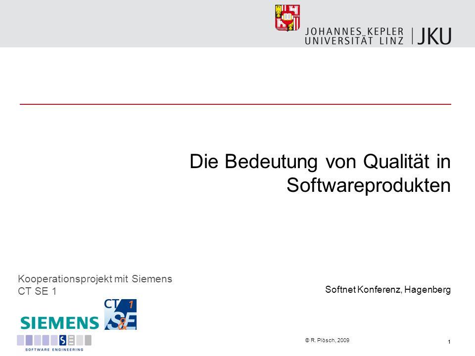 1 © R. Plösch, 2009 Die Bedeutung von Qualität in Softwareprodukten Softnet Konferenz, Hagenberg 1 Kooperationsprojekt mit Siemens CT SE 1