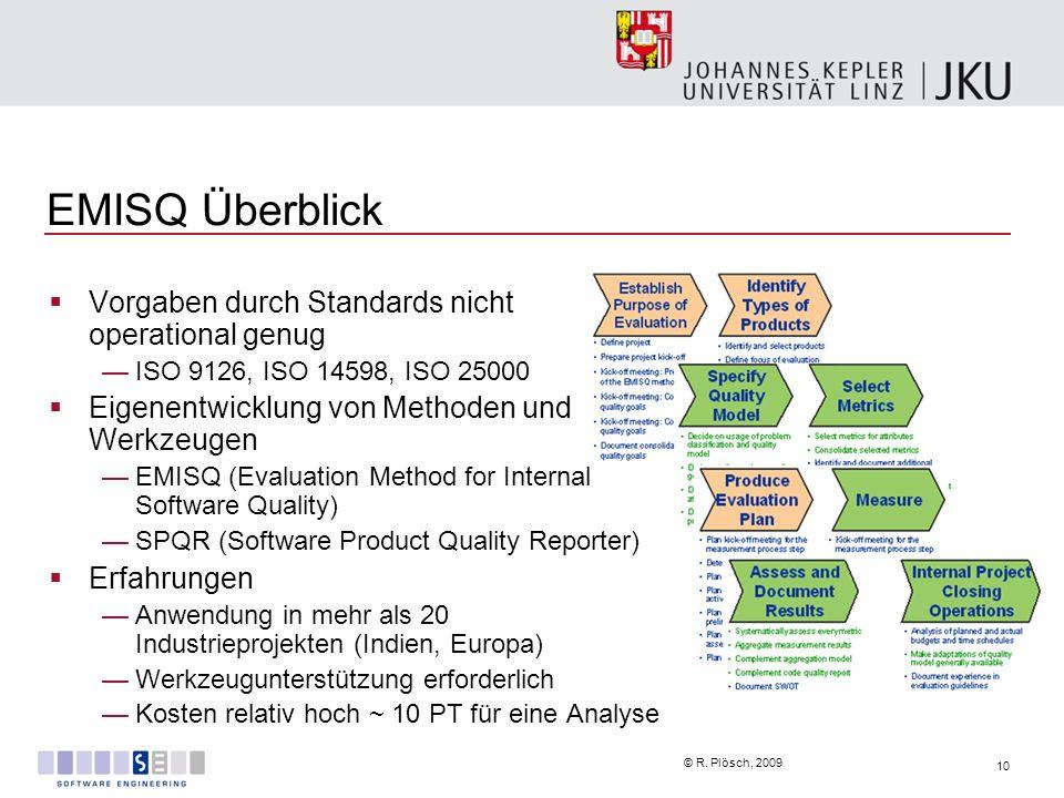 10 © R. Plösch, 2009 EMISQ Überblick Vorgaben durch Standards nicht operational genug ISO 9126, ISO 14598, ISO 25000 Eigenentwicklung von Methoden und