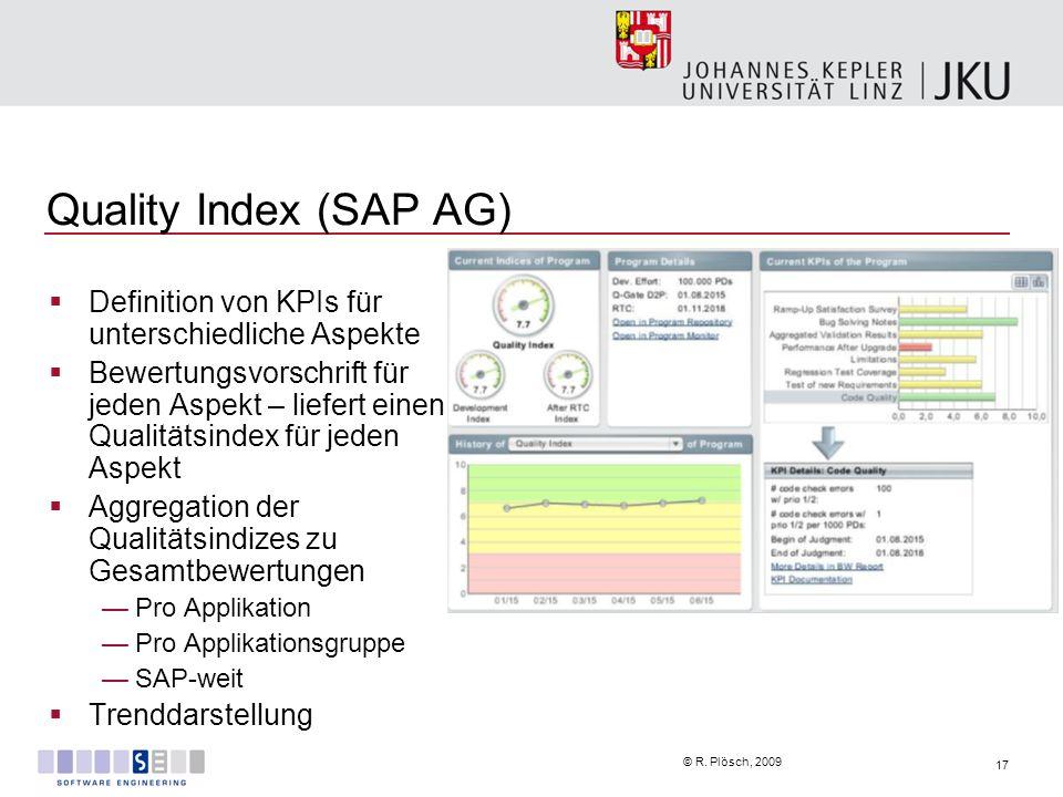 17 © R. Plösch, 2009 Quality Index (SAP AG) Definition von KPIs für unterschiedliche Aspekte Bewertungsvorschrift für jeden Aspekt – liefert einen Qua