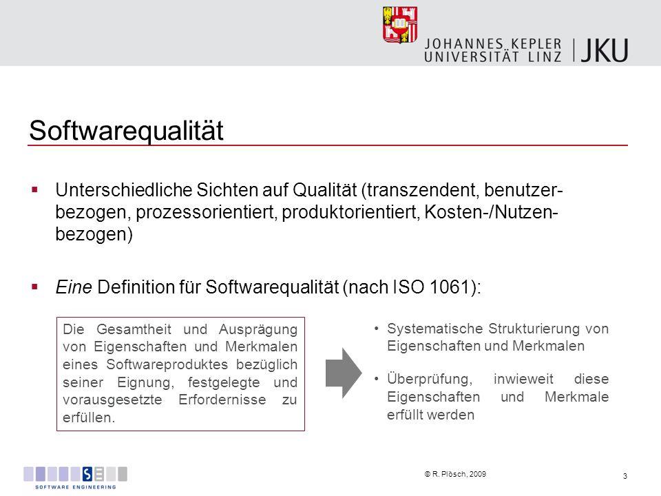3 © R. Plösch, 2009 Softwarequalität Unterschiedliche Sichten auf Qualität (transzendent, benutzer- bezogen, prozessorientiert, produktorientiert, Kos
