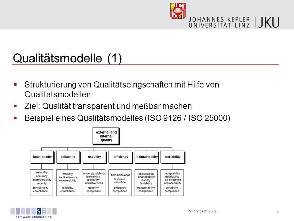 5 © R. Plösch, 2009 Qualitätsmodelle (1) Strukturierung von Qualitätseingschaften mit Hilfe von Qualitätsmodellen Ziel: Qualität transparent und meßba