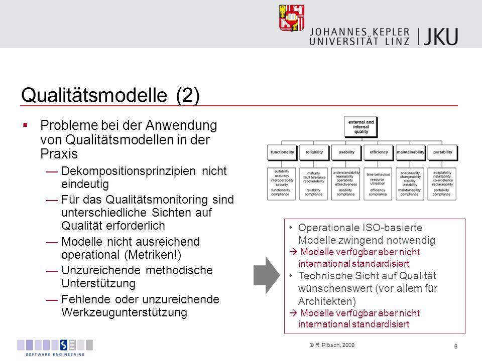 6 © R. Plösch, 2009 Qualitätsmodelle (2) Probleme bei der Anwendung von Qualitätsmodellen in der Praxis Dekompositionsprinzipien nicht eindeutig Für d