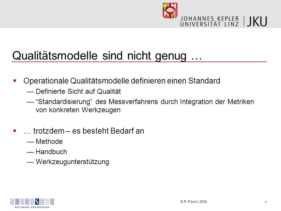7 © R. Plösch, 2009 Qualitätsmodelle sind nicht genug … Operationale Qualitätsmodelle definieren einen Standard Definierte Sicht auf Qualität Standard