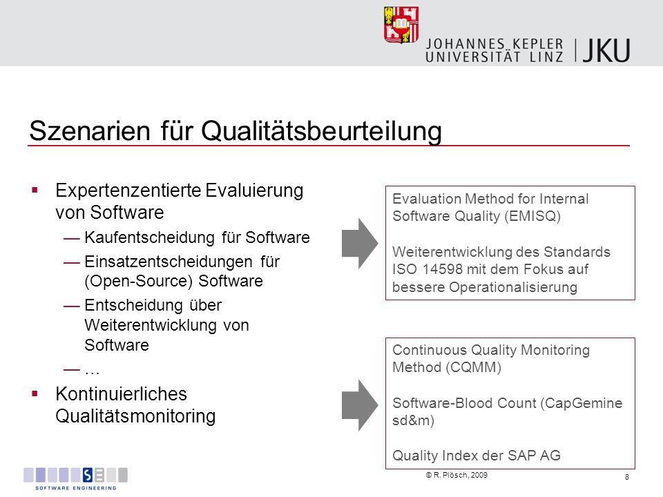 8 © R. Plösch, 2009 Szenarien für Qualitätsbeurteilung Expertenzentierte Evaluierung von Software Kaufentscheidung für Software Einsatzentscheidungen