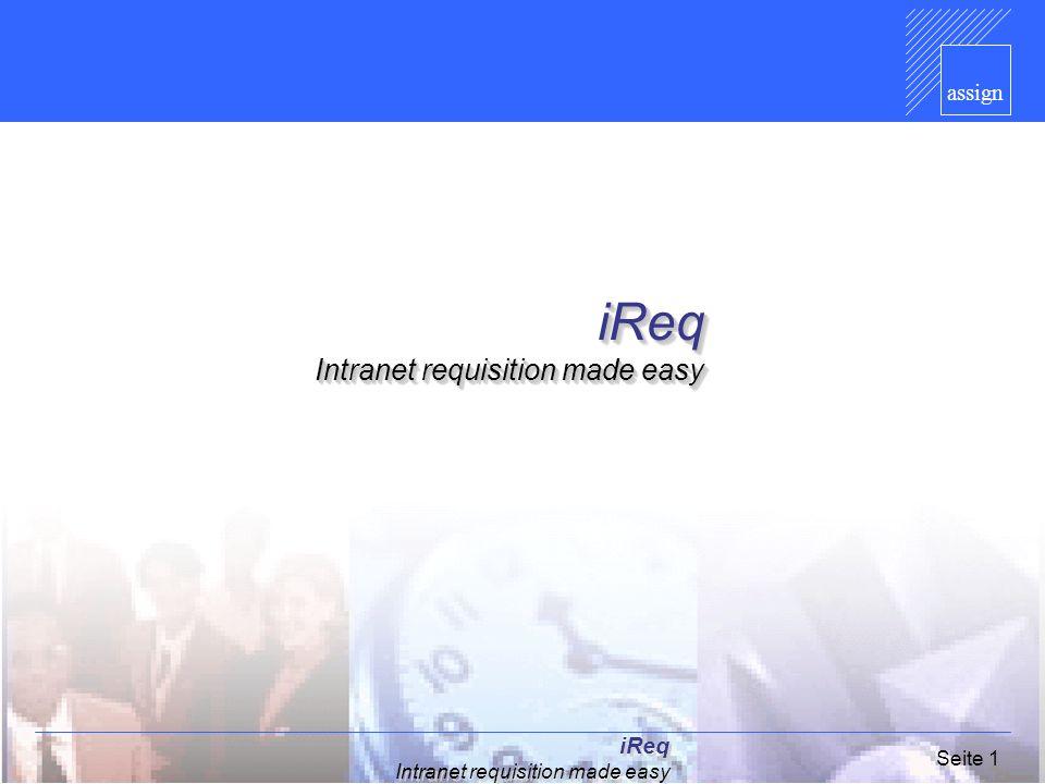 assign iReq Intranet requisition made easy Seite 22 Hardcopies des iReq Detailbild Position Details auf Katalog Details auf Katalog Ermittlung von Ermittlung von - Warengruppe - Kontierung - Organisationsdaten