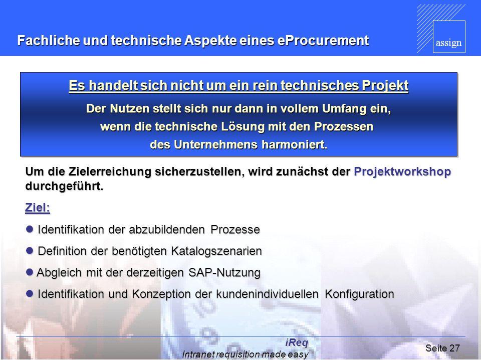 assign iReq Intranet requisition made easy Seite 27 Fachliche und technische Aspekte eines eProcurement Um die Zielerreichung sicherzustellen, wird zu