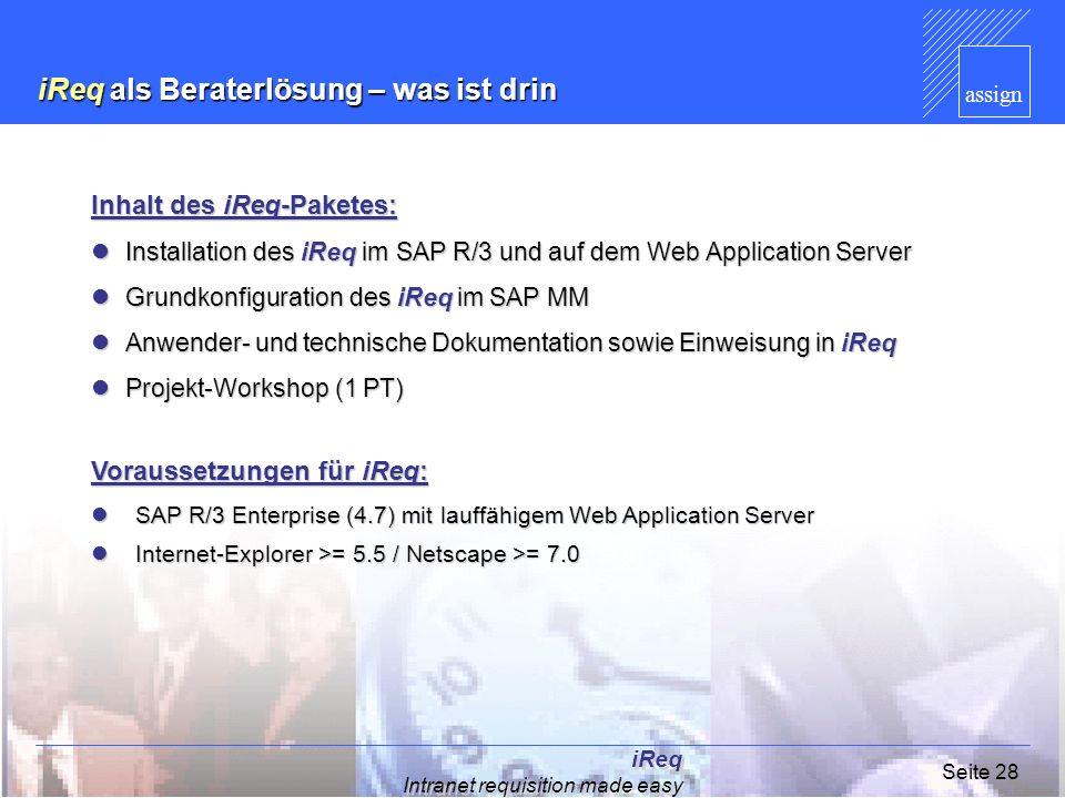 assign iReq Intranet requisition made easy Seite 28 iReq als Beraterlösung – was ist drin Inhalt des iReq-Paketes: Installation des iReq im SAP R/3 un