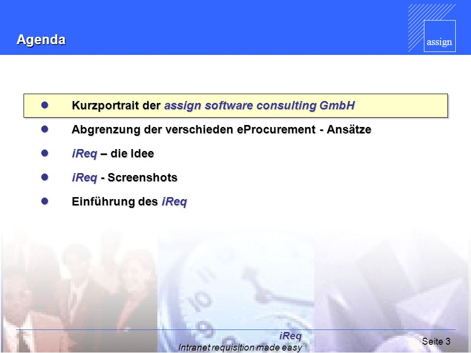 assign iReq Intranet requisition made easy Seite 4 Das Unternehmen Hochqualifizierte SAP Seniorconsultants finden sich unter dem Dach der assign software consulting GmbH zusammen, um gemeinsam am Markt zu operieren.