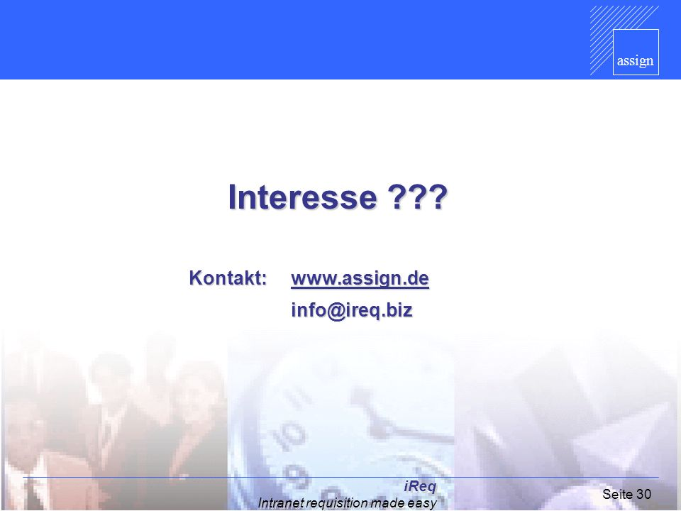 assign iReq Intranet requisition made easy Seite 30 Interesse ??? Kontakt: www.assign.de www.assign.de info@ireq.biz