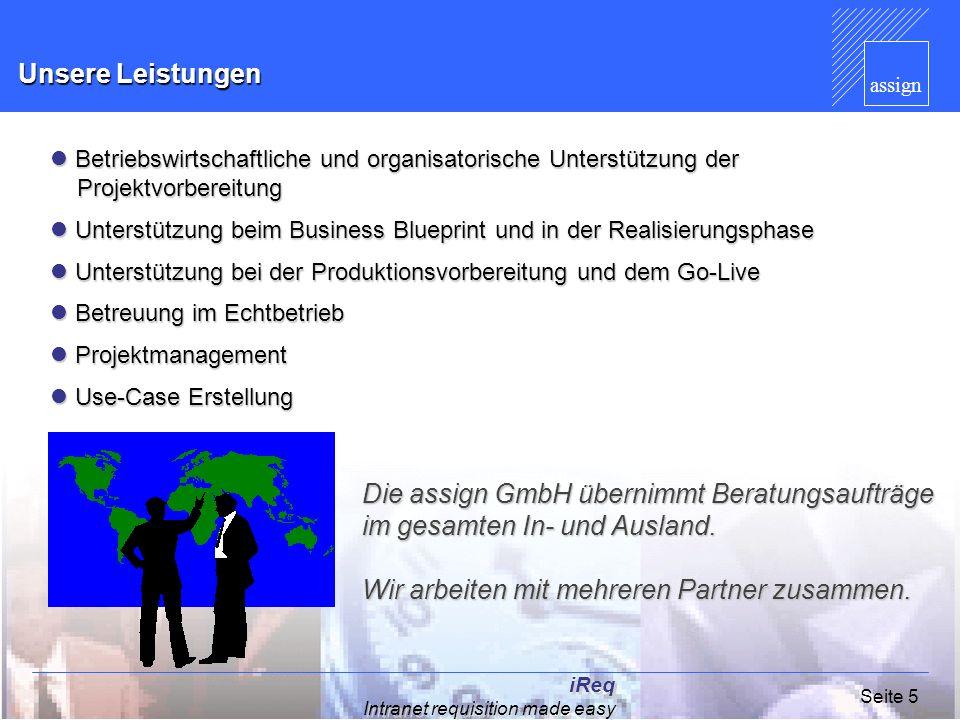 assign iReq Intranet requisition made easy Seite 5 Die assign GmbH übernimmt Beratungsaufträge im gesamten In- und Ausland. Wir arbeiten mit mehreren